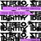 Stereo Identity How Do We Get(Radio Edit)