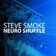 Steve Smoke Neuro Shuffle