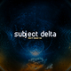 Subject Delta Don´t Need No