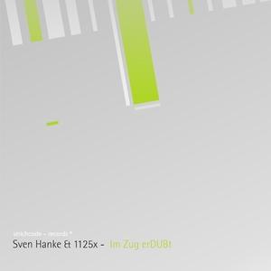 Sven Hanke & 1125X - Im Zug erdubt (Strichcode Records)