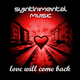 Synthimental Music Love Will Come Back