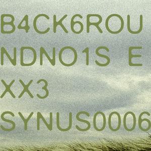 Synus0006 - B4ck6roundno1se Xx3 (B4ck6roundno1se)