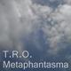 T.R.O. Metaphantasma