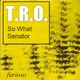 T.R.O. So What / Senator