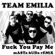 Team Emilia Fuck You Pay Me(Masta Huda Remix)