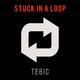 Tebic Stuck in a Loop