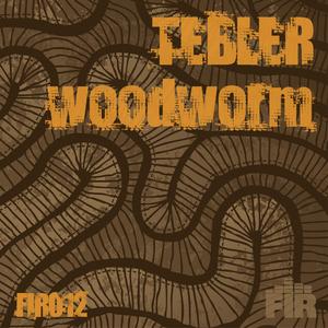 Tebler - Woodworm (FIR Records)