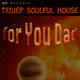 Tedjep Soulful House - For You Dad