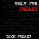 Tekk Freakz  Only for Freakz