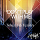 Telussa & Tijssen Don't Play with Me