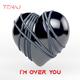 Tenaj  I'm Over You