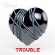 Tenaj  Trouble