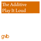 The Additive     Play It Loud