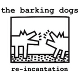 Re-Incantation by The Barking Dogs mp3 download