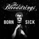 The Bloodstrings Born Sick