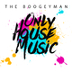 The Boogeyman Only House Music