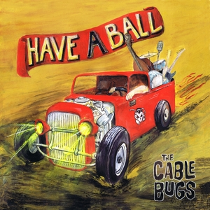 The Cable Bugs - Have a Ball (Wolverine Records)
