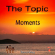 The Topic - Moments(Radio)