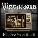 No Love - the Remixes by The Virgin Dolls mp3 download