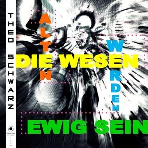 Theo Schwarz - Die alten Wesen werden ewig sein (Ts Music)