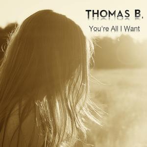 Thomas B. - You're All I Want (TB Music)