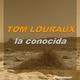 Tom Louraux La Conocida