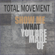 Total Movement Show Me What You Are Made Of