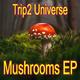 Trip2 Universe Mushrooms EP