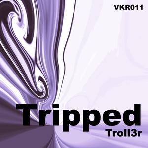 Troll3r - Tripped (Verkannt Records)
