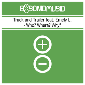 Truck and Trailer feat. Emely L. - Who? Where? Why? (B-Sonic Green)
