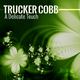 Trucker Cobb - A Delicate Touch
