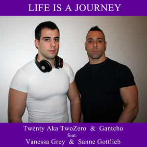 Twenty a.k.a. TwoZero & Gantcho feat. Vanessa Grey & Sanne Gottlieb - Life Is a Journey (Gan Records)