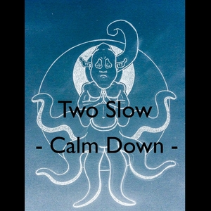 Two Slow - Calm Down (Close Two Nature)