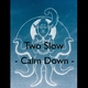 Two Slow Calm Down