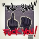 Two Slow Fuck You