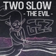 Two Slow - The Evil