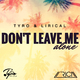 Tyro & Lirical Don't Leave Me Alone