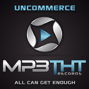 Uncommerce - All Can Get Enough (Mp3tht Records)