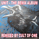 Unit The Remix Album(Remixed by Cult Of One)