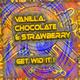 Vanilla,Chocolate & Strawberry Get Wid It