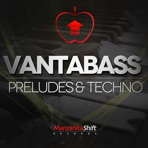 Vantabass - Preludes and Techno (Manzanita Shift Records)