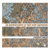 30 Downtempo & Trip-Hop Anthems (A Kutmusic Sampler) by Various Artists mp3 download