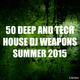 Various Artists - 50 Deep and Tech House DJ Weapons Summer 2015