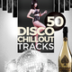 Various Artists - 50 Disco Chillout Tracks