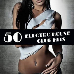 Various Artists - 50 Electro House Club Hits (Get In Shape Recordings)