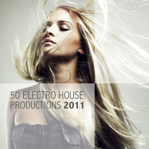 Various Artists - 50 Electro House Productions 2011 - The Best Of Collection (Weekstart Music)