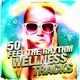 Various Artists - 50 Feel the Rhythm Wellness Tracks