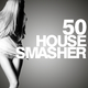 Various Artists 50 House Smasher