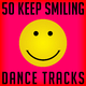 Various Artists - 50 Keep Smiling Dance Tracks