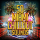 Various Artists - 50 Miami Chillout Sounds